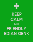 KEEP CALM AND FRIENDLY EDIAN GENK - Personalised Poster large