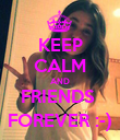 KEEP CALM AND FRIENDS  FOREVER :-) - Personalised Poster large