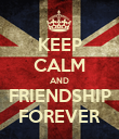 KEEP CALM AND FRIENDSHIP FOREVER - Personalised Poster large
