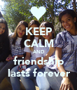 KEEP CALM AND friendship lasts forever - Personalised Poster large