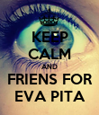 KEEP CALM AND FRIENS FOR EVA PITA - Personalised Poster large