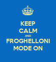 KEEP CALM AND FROGHELLONI MODE ON - Personalised Poster large