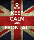 KEEP CALM AND FRONTAL!  - Personalised Poster large