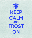 KEEP CALM AND FROST ON - Personalised Poster large