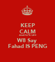KEEP CALM And FU*K OFF W8 Say  Fahad IS PENG - Personalised Poster large