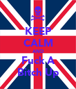 KEEP CALM AND Fuck A Bitch Up - Personalised Poster large