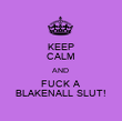 KEEP CALM AND  FUCK A BLAKENALL SLUT! - Personalised Poster large