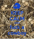 KEEP CALM AND fuck a cowboy - Personalised Poster large