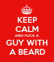KEEP CALM AND FUCK A GUY WITH A BEARD - Personalised Poster large