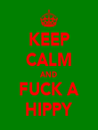 KEEP CALM AND FUCK A HIPPY - Personalised Poster large
