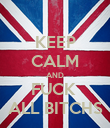 KEEP CALM AND FUCK  ALL BITCHS - Personalised Poster large