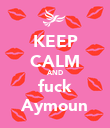 KEEP CALM AND fuck Aymoun - Personalised Poster large