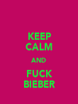 KEEP CALM AND FUCK BIEBER - Personalised Poster large