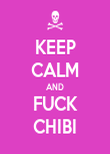 KEEP CALM AND FUCK CHIBI - Personalised Poster large