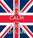 KEEP CALM AND FUCK DYLAN - Personalised Poster large