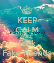 KEEP CALM AND Fuck Fake Friends - Personalised Poster large