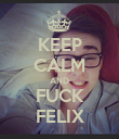 KEEP CALM AND FUCK FELIX - Personalised Poster large