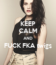 KEEP CALM AND FUCK FKA twigs  - Personalised Poster large