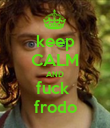 keep CALM AND fuck  frodo - Personalised Poster large
