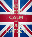 KEEP CALM AND FUCK HATEZ!!! - Personalised Poster large
