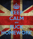 KEEP CALM and FUCK HOMEWORK - Personalised Poster large