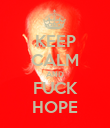 KEEP CALM AND FUCK HOPE - Personalised Poster large