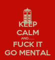 KEEP CALM AND...... FUCK IT GO MENTAL - Personalised Poster large