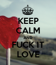 KEEP CALM AND FUCK IT LOVE - Personalised Poster large