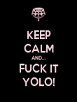 KEEP CALM AND... FUCK IT YOLO! - Personalised Poster large