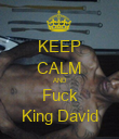 KEEP CALM AND Fuck King David - Personalised Poster large