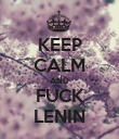 KEEP CALM AND FUCK LENIN - Personalised Poster large