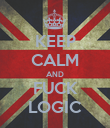 KEEP CALM AND FUCK LOGIC - Personalised Poster large