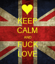 KEEP CALM AND FUCK LOVE - Personalised Poster large