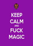 KEEP CALM AND FUCK MAGIC - Personalised Poster large
