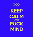 KEEP CALM AND FUCK MIND - Personalised Poster large