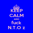 KEEP CALM AND fuck N.T.O z - Personalised Poster large