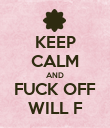 KEEP CALM AND FUCK OFF WILL F - Personalised Poster large