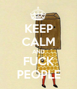 KEEP CALM AND FUCK PEOPLE - Personalised Poster large