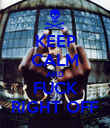 KEEP CALM AND FUCK RIGHT OFF - Personalised Poster large