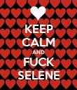 KEEP CALM AND FUCK SELENE - Personalised Poster small