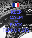KEEP CALM AND FUCK TERRORISTS - Personalised Poster large