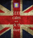 KEEP calm and  fuck the  blues - Personalised Poster large