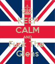 KEEP CALM AND Fuck The  Glens - Personalised Poster small