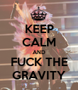KEEP CALM AND FUCK THE GRAVITY - Personalised Poster large