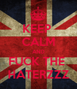 KEEP  CALM AND FUCK THE  HATERZZZ - Personalised Poster large