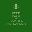 KEEP CALM AND FUCK THE HIGHLANDER - Personalised Poster large