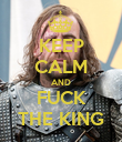 KEEP CALM AND FUCK THE KING - Personalised Poster large
