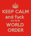 KEEP CALM and fuck  the NEW  WORLD  ORDER - Personalised Poster small