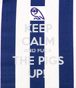 KEEP CALM AND FUCK THE PIGS UP!  - Personalised Poster large