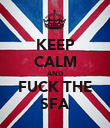 KEEP CALM AND FUCK THE SFA - Personalised Poster large